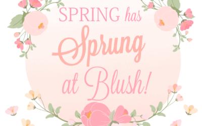 Spring has Sprung at Blush!